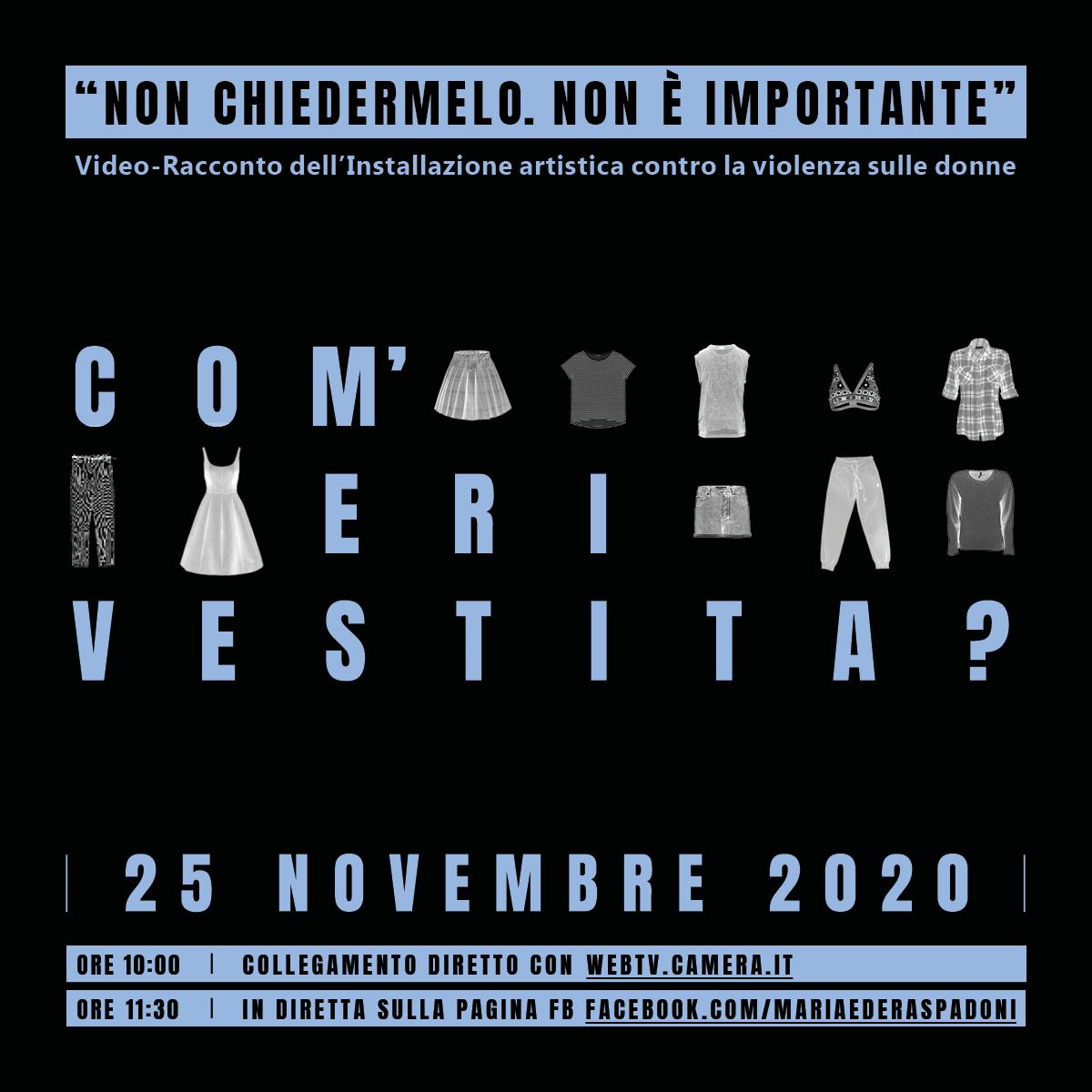 """""""NON CHIEDERMELO. NON È IMPORTANTE"""",  VIDEO-RACCONTO della MOSTRA """"COM'ERI VESTITA?"""", CONTRO LA VIOLENZA SULLE DONNE"""